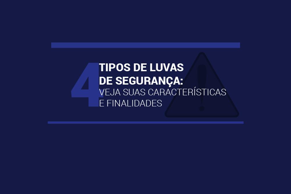 4 tipos de luvas de segurança - veja suas características e finalidades