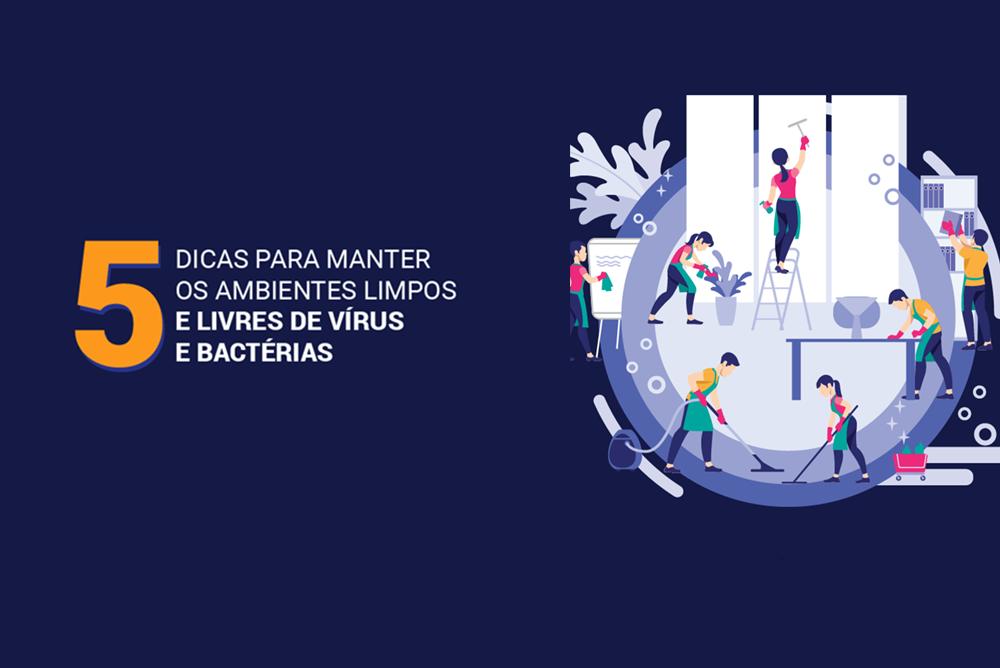 5 dicas para manter os ambientes limpos e livres de vírus e bactérias